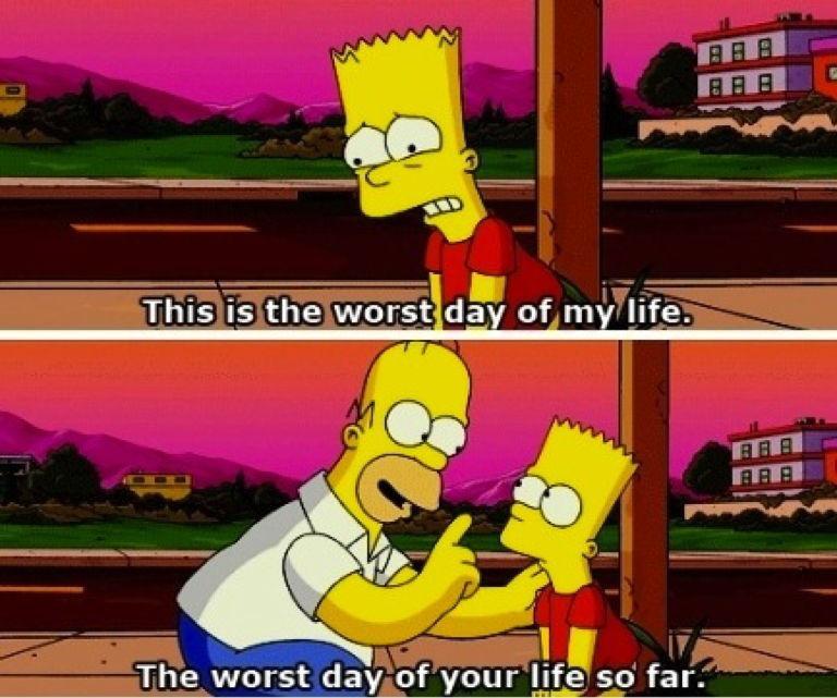 Questo è il peggior giorno della mia vita. Il peggior giorno della tua vita fin'ora.